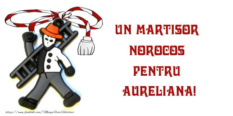 Felicitari de Martisor | Un martisor norocos pentru Aureliana!