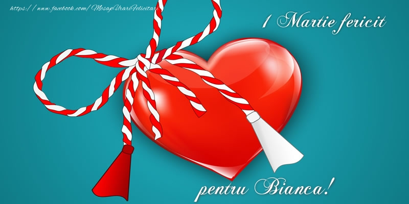Felicitari de Martisor   1 Martie fericit pentru Bianca