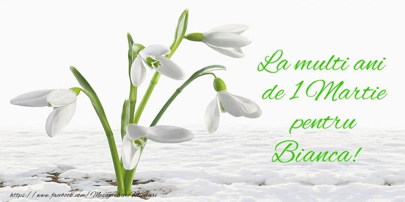 Felicitari de Martisor   La multi ani de 1 Martie pentru Bianca!