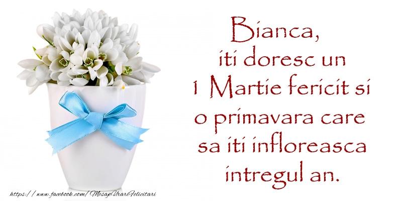 Felicitari de Martisor   Bianca iti doresc un 1 Martie fericit si o primavara care sa iti infloreasca intregul an.