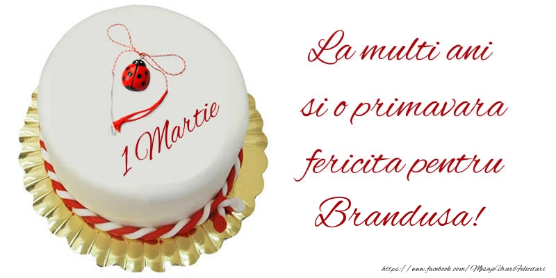 Felicitari de Martisor | La multi ani  si o primavara fericita pentru Brandusa!