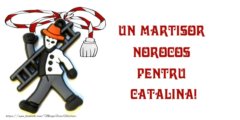 Felicitari de Martisor   Un martisor norocos pentru Catalina!
