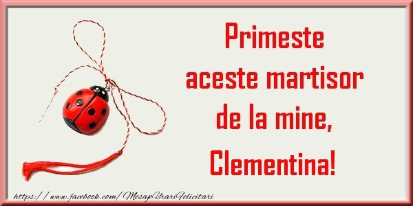 Felicitari de Martisor   Primeste aceste martisor de la mine, Clementina