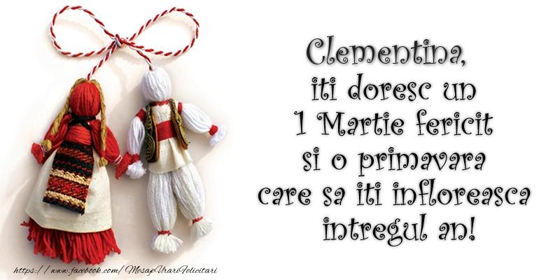 Felicitari de Martisor   Clementina iti doresc un 1 Martie  fericit si o primavara care sa iti infloreasca intregul an!