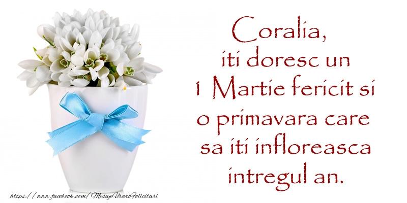 Felicitari de Martisor   Coralia iti doresc un 1 Martie fericit si o primavara care sa iti infloreasca intregul an.