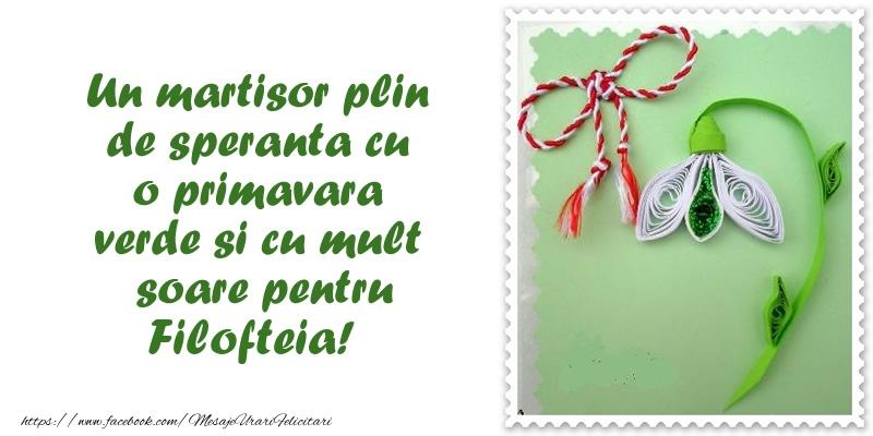 Felicitari de Martisor | Un martisor plin  de speranta cu o primavara  verde si cu mult  soare pentru Filofteia!