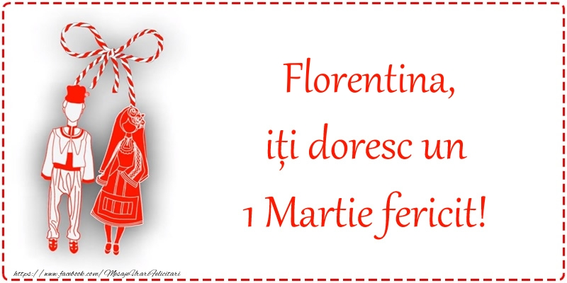Felicitari de Martisor   Florentina, iți doresc un 1 Martie fericit!