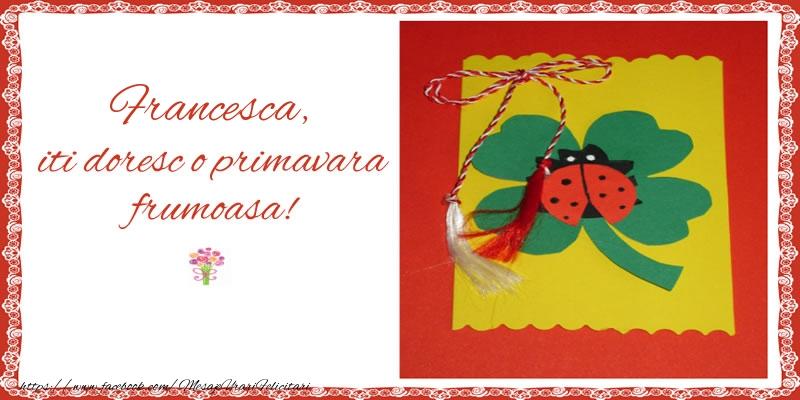 Felicitari de Martisor | Francesca iti doresc o primavara frumoasa!