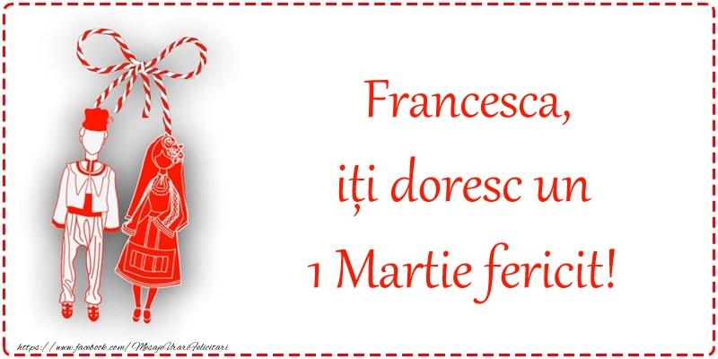 Felicitari de Martisor | Francesca, iți doresc un 1 Martie fericit!