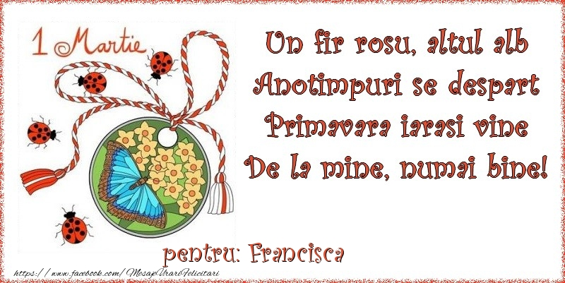 Felicitari de Martisor   Un fir rosu, altul alb ... Pentru Francisca!