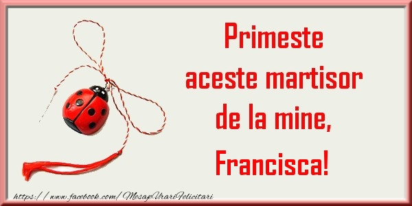 Felicitari de Martisor | Primeste aceste martisor de la mine, Francisca