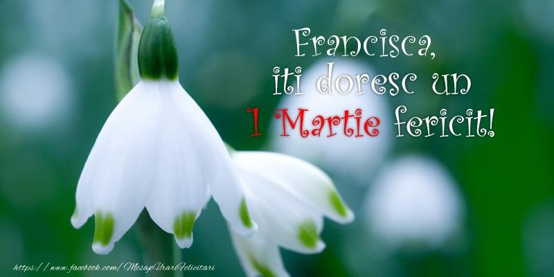Felicitari de Martisor   Francisca iti doresc un 1 Martie fericit!