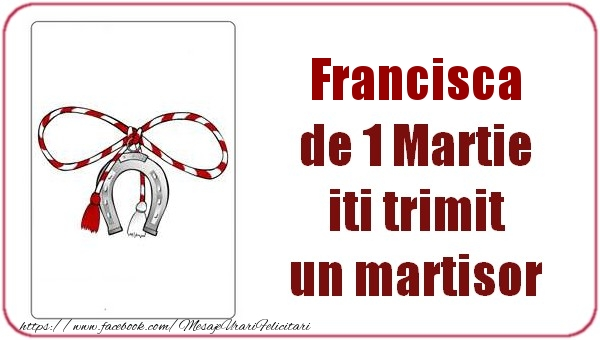 Felicitari de Martisor | Francisca de 1 Martie  iti trimit  un martisor