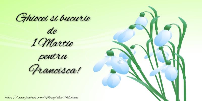 Felicitari de Martisor | Ghiocei si bucurie de 1 Martie pentru Francisca!