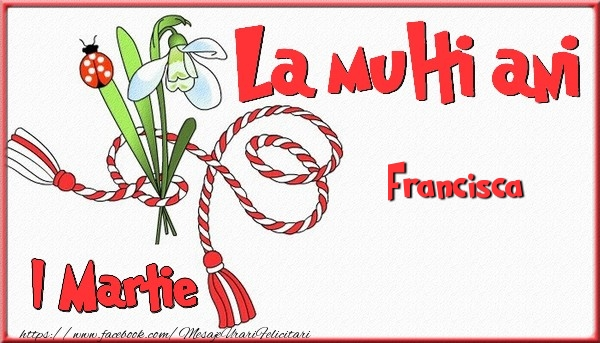 Felicitari de Martisor | 1 Martie, La multi ani Francisca. Cu drag