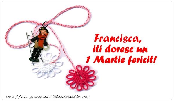 Felicitari de Martisor | Francisca iti doresc un 1 Martie fericit!