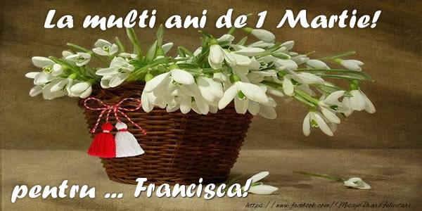 Felicitari de Martisor | La multi ani de 1 Martie! pentru Francisca