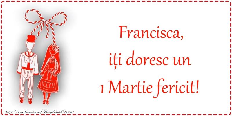 Felicitari de Martisor | Francisca, iți doresc un 1 Martie fericit!