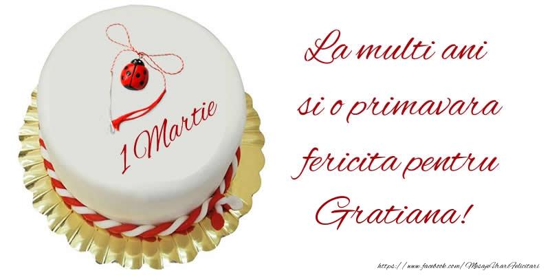 Felicitari de Martisor   La multi ani  si o primavara fericita pentru Gratiana!