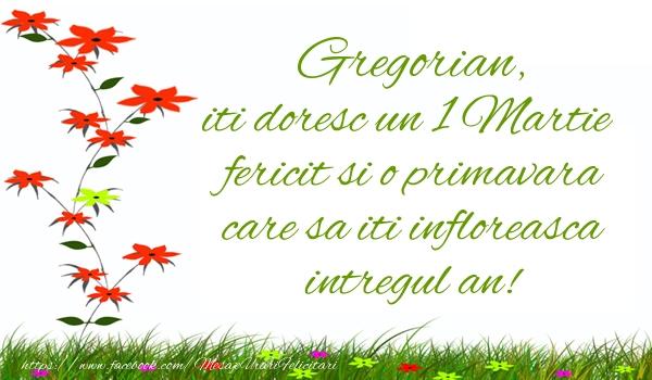 Felicitari de Martisor   Gregorian iti doresc un 1 Martie  fericit si o primavara care sa iti infloreasca intregul an!