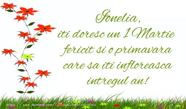 Felicitari de Martisor   Ionelia iti doresc un 1 Martie  fericit si o primavara care sa iti infloreasca intregul an!