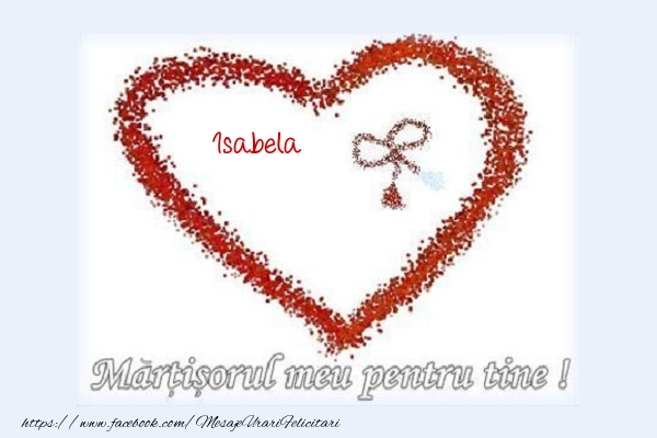 Felicitari de Martisor | Martisorul meu pentru tine Isabela