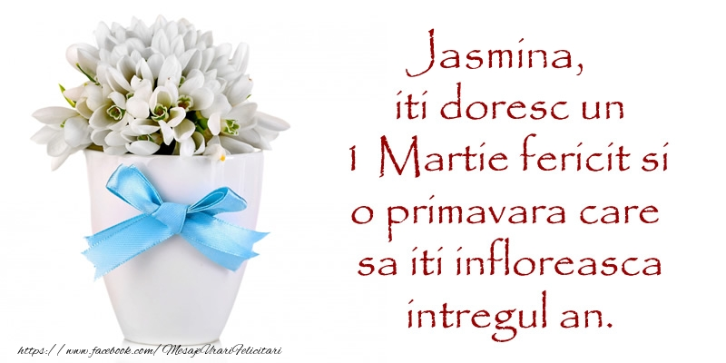 Felicitari de Martisor | Jasmina iti doresc un 1 Martie fericit si o primavara care sa iti infloreasca intregul an.