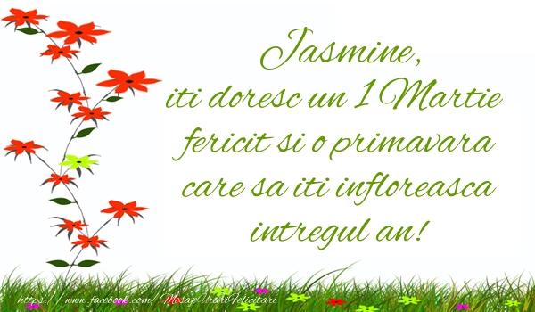 Felicitari de Martisor   Jasmine iti doresc un 1 Martie  fericit si o primavara care sa iti infloreasca intregul an!