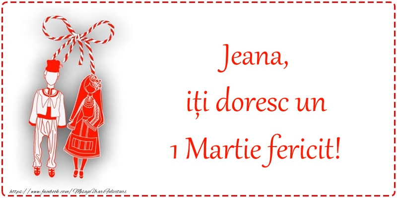 Felicitari de Martisor   Jeana, iți doresc un 1 Martie fericit!