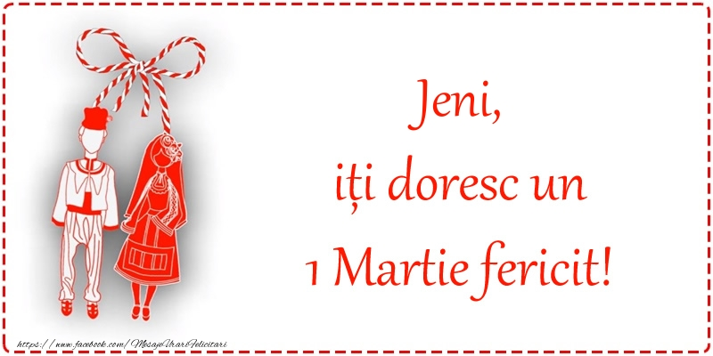 Felicitari de Martisor   Jeni, iți doresc un 1 Martie fericit!