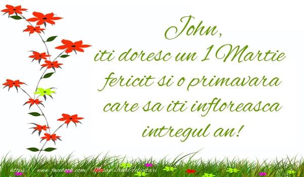 Felicitari de Martisor   John iti doresc un 1 Martie  fericit si o primavara care sa iti infloreasca intregul an!