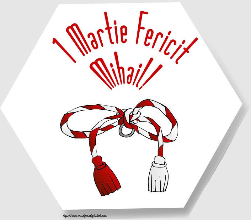 Felicitari de Martisor   1 Martie Fericit Mihail!