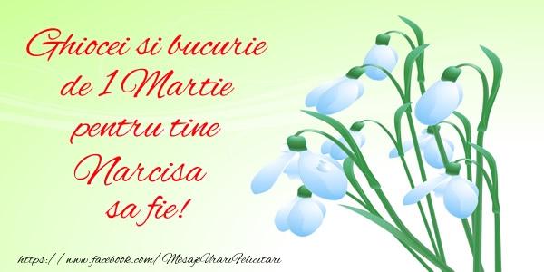 Felicitari de Martisor   Ghiocei si bucurie de 1 Martie pentru tine Narcisa sa fie!