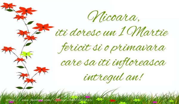 Felicitari de Martisor   Nicoara iti doresc un 1 Martie  fericit si o primavara care sa iti infloreasca intregul an!