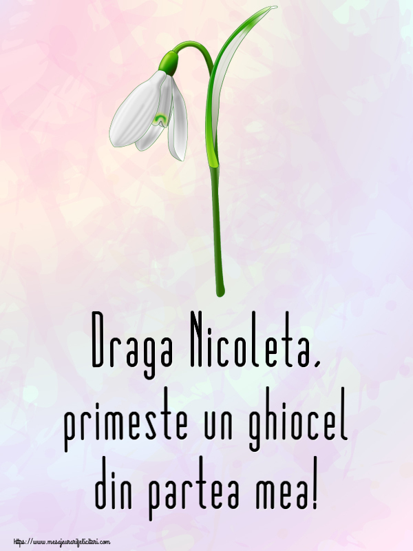 Felicitari de Martisor | Draga Nicoleta, primeste un ghiocel din partea mea!