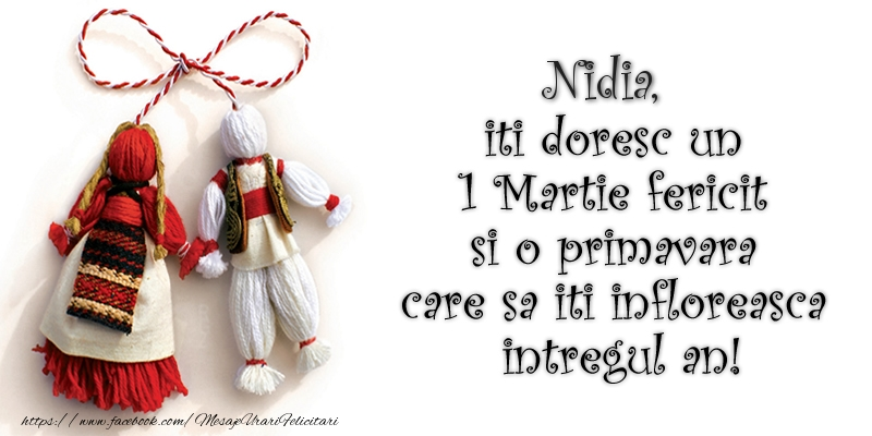 Felicitari de Martisor   Nidia iti doresc un 1 Martie  fericit si o primavara care sa iti infloreasca intregul an!
