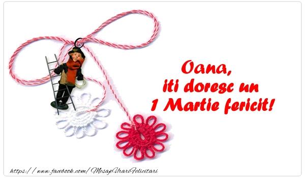Felicitari de Martisor   Oana iti doresc un 1 Martie fericit!