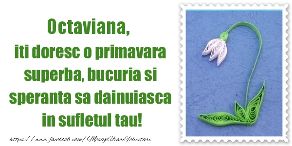 Felicitari de Martisor | Octaviana iti doresc o primavara superba, bucuria si  speranta sa dainuiasca in sufletul tau!
