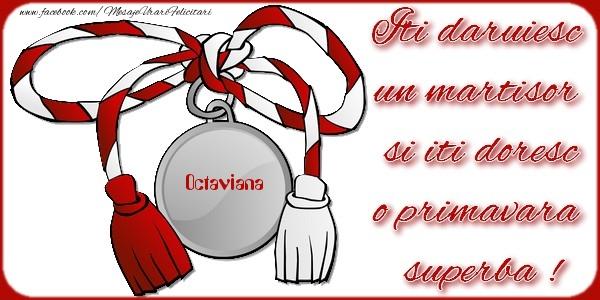 Felicitari de Martisor | Iti daruiesc un martisor  si iti doresc o primavara  superba ! Octaviana