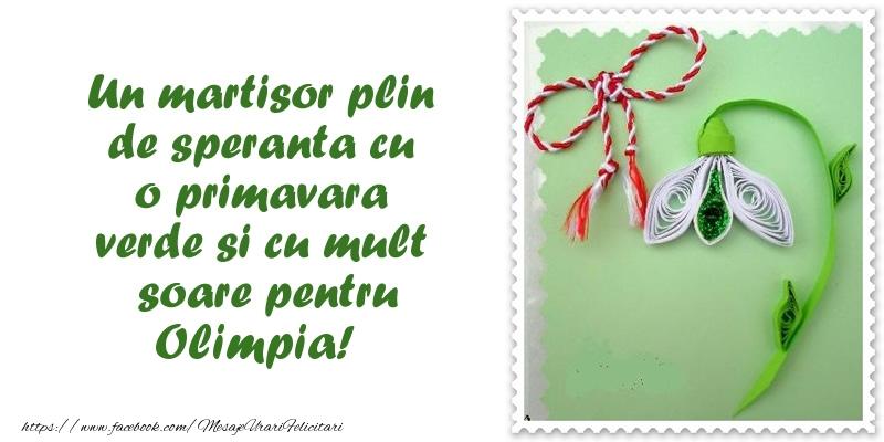 Felicitari de Martisor   Un martisor plin  de speranta cu o primavara  verde si cu mult  soare pentru Olimpia!
