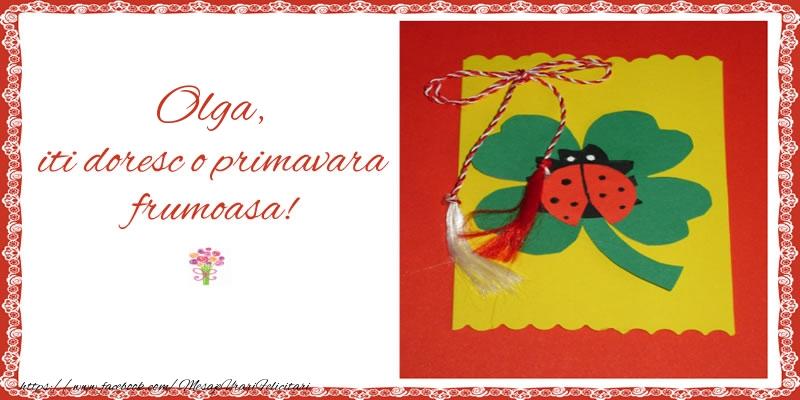 Felicitari de Martisor   Olga iti doresc o primavara frumoasa!
