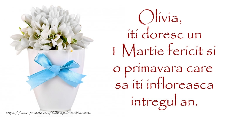 Felicitari de Martisor | Olivia iti doresc un 1 Martie fericit si o primavara care sa iti infloreasca intregul an.