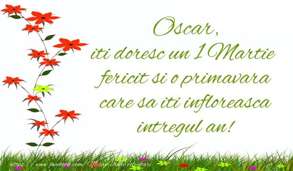 Felicitari de Martisor   Oscar iti doresc un 1 Martie  fericit si o primavara care sa iti infloreasca intregul an!