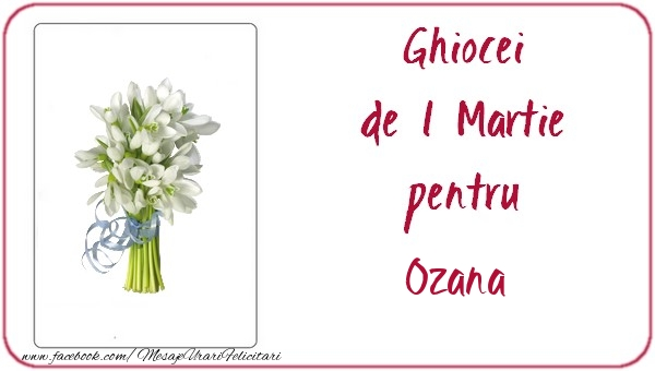 Felicitari de Martisor | Ghiocei de 1 Martie pentru Ozana