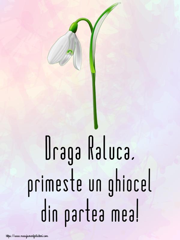 Felicitari de Martisor | Draga Raluca, primeste un ghiocel din partea mea!