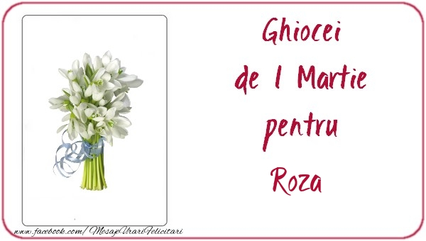 Felicitari de Martisor | Ghiocei de 1 Martie pentru Roza