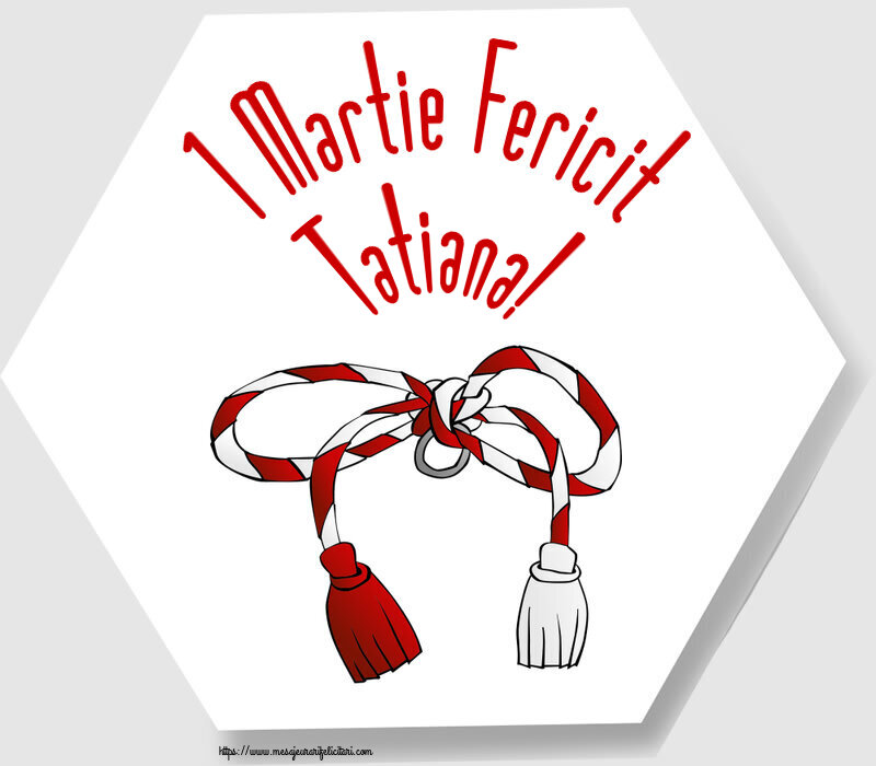 Felicitari de Martisor | 1 Martie Fericit Tatiana!