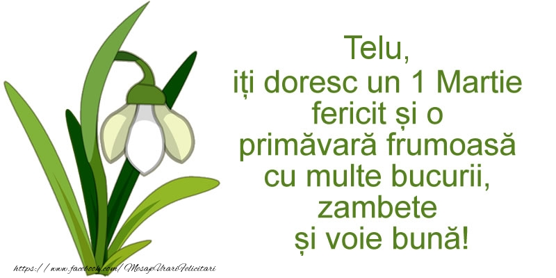 Felicitari de Martisor | Telu, iti doresc un 1 Martie fericit si o primavara frumoasa cu multe bucurii, zambete si voie buna!