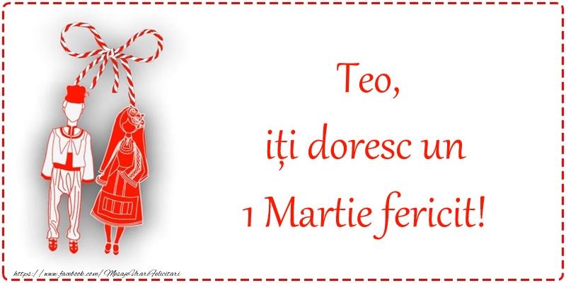 Felicitari de Martisor   Teo, iți doresc un 1 Martie fericit!