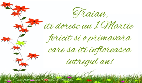 Felicitari de Martisor | Traian iti doresc un 1 Martie  fericit si o primavara care sa iti infloreasca intregul an!